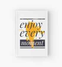 Enjoy every moment Hardcover Journal