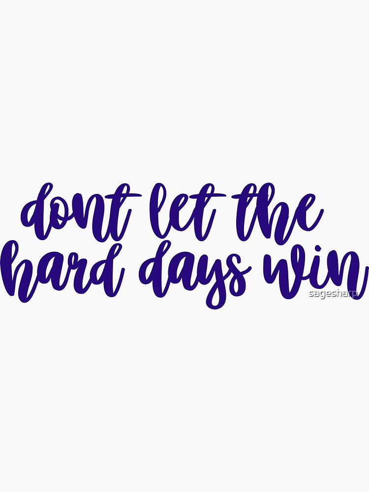 Don't Let the Hard Days Win by sagesharp