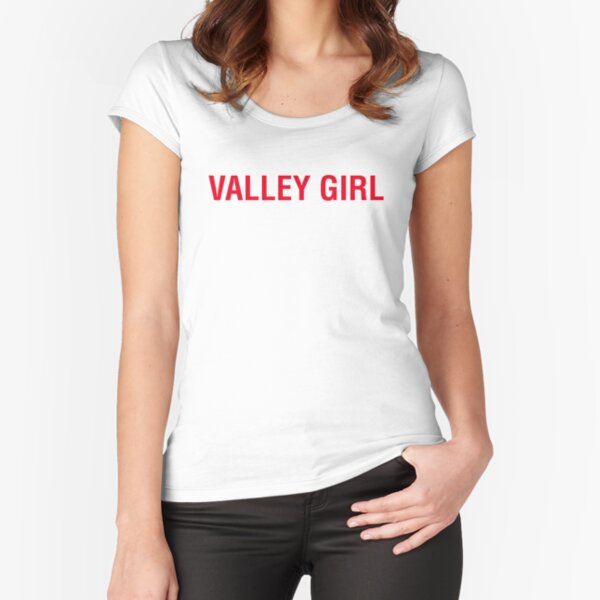 VALLEY GIRL Fitted Scoop T-Shirt
