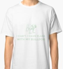 I Can't. I Have Plans With My Bulldog Green Classic T-Shirt