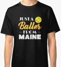 Just A Baller From Maine Classic T-Shirt