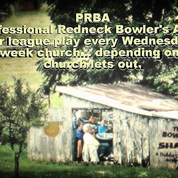 """""""PRBA: Professional Redneck Bowler's Association""""... prints and products by ArtbyBob"""