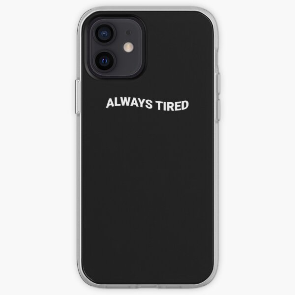 ALWAYS TIRED iPhone Soft Case