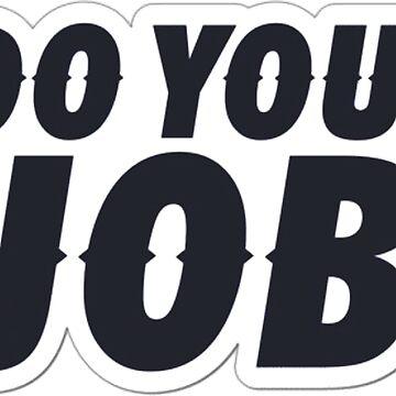 DO YOUR JOB by brendatalker