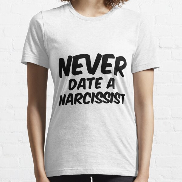 Never Date A Narcissist Essential T-Shirt