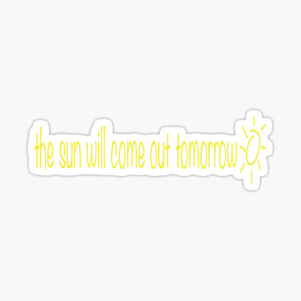 the sun will come out tomorrow Sticker