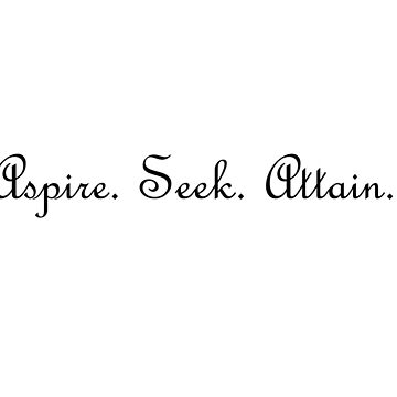 Aspire. Seek. Attain by OddlyEven