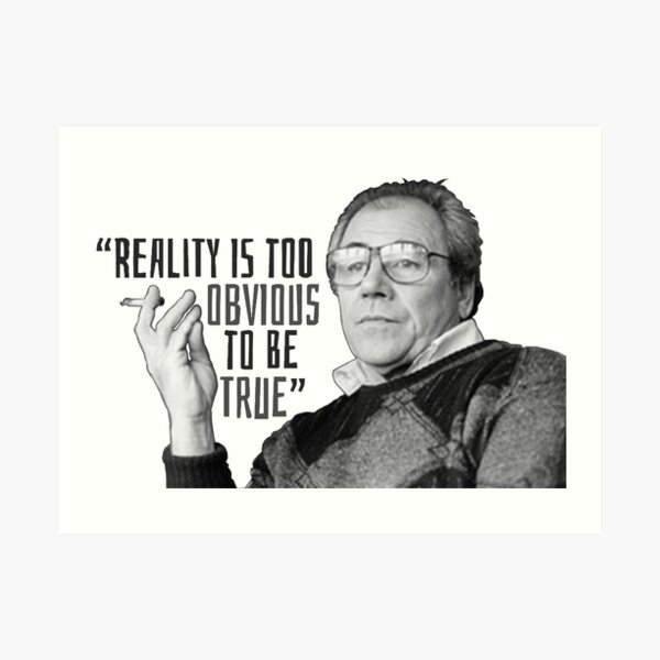 """Reality is Too Obvious to be True"" 