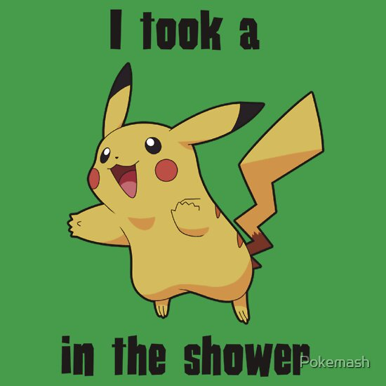 TShirtGifter presents: I took a Picachu in the Shower