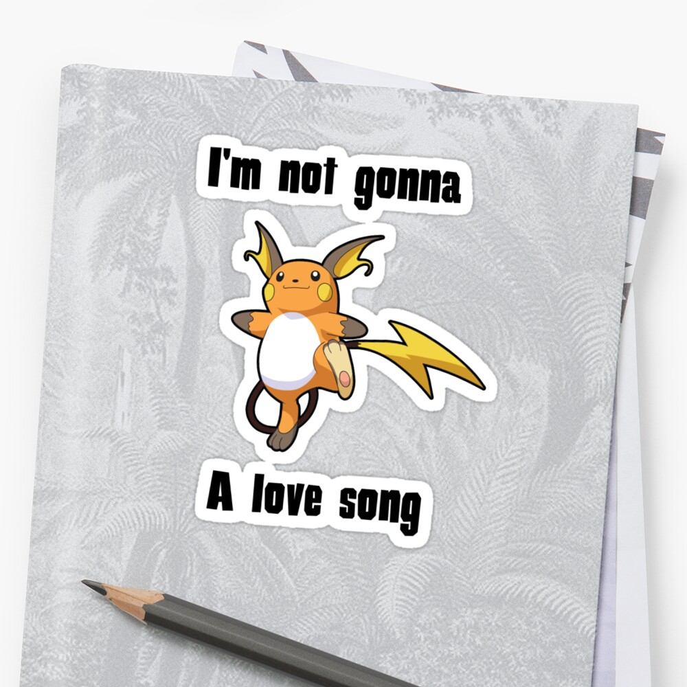 I'm not gonna RAICHU a love song by Pokemash