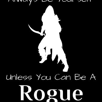 Always Be Yourself Unless You Can Be A Rogue by Malaclypse235