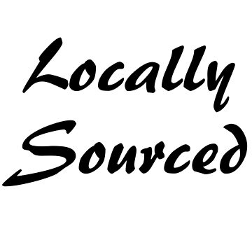 Locally Sourced (black text) by Gewcebawcks
