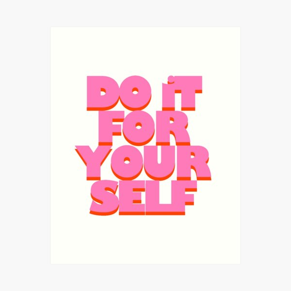 Do it for Yourself  Art Print