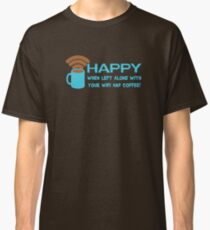 HAPPY when left with WIFI and COFFEE Classic T-Shirt