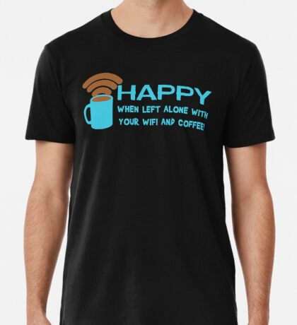 HAPPY when left with WIFI and COFFEE Men's Premium T-Shirt