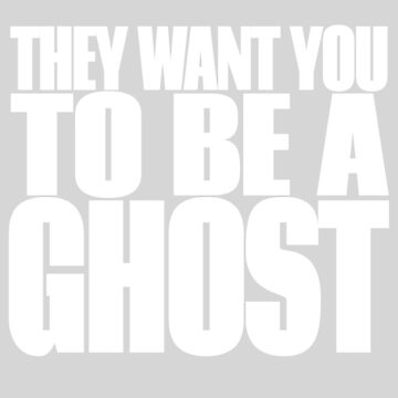 THEY WANT YOU TO BE A GHOST (White) by tomryanryan