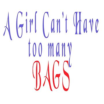 "Digitally enhanced image of the Text ""A Girl Can't have too many Bags"" by PhotoStock-Isra"