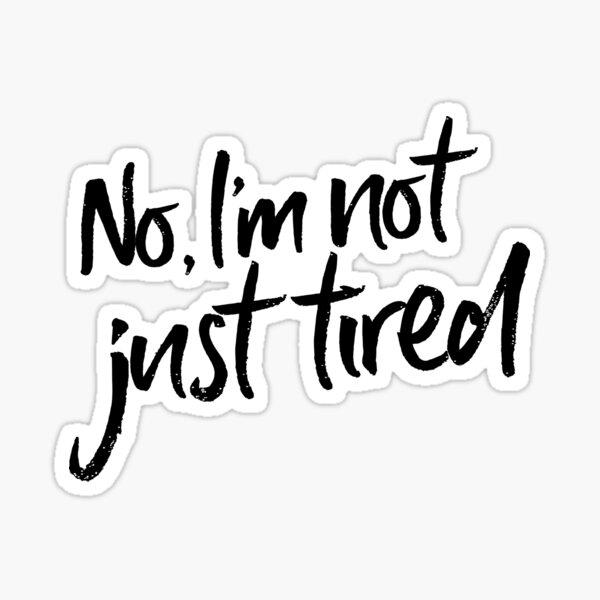 ME/CFS: Not Just Tired Sticker