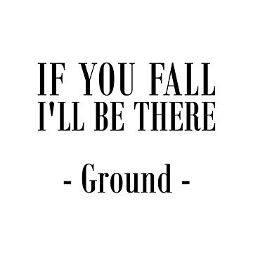 IF YOU WILL FALL, I'LL BE THERE - Ground by kailukask