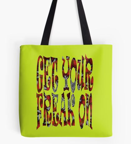 Get Your Freak On ... Tote Bag