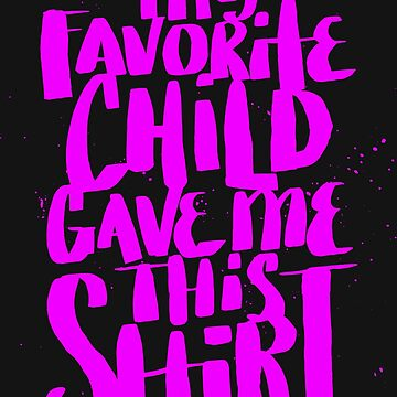 My Favorite Child Gave Me This Shirt - Funny Mom Mother's Day by BullQuacky