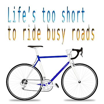 "Digitally enhanced image of the Text ""Life's too short to ride busy roads"" by PhotoStock-Isra"