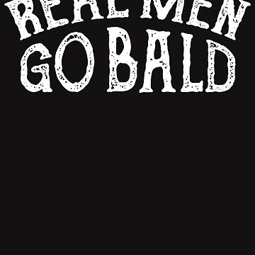 Real Men Go Bald - Funny Humor Testosterone TRT Saying by BullQuacky