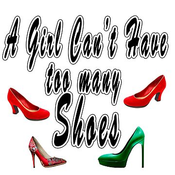 "Digitally enhanced image of the Text ""A Girl Can't have too many Shoes"" by PhotoStock-Isra"