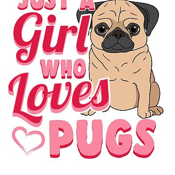 Just a Girl Who Loves Pugs T-Shirt Pug Puppy Gift  by BlueBerry-Pengu