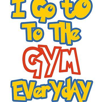 I Go To the Gym Everyday by heyrk