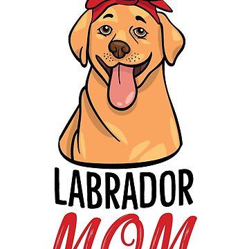 Labrador Dog Mom Funny Design - Labrador Mom by kudostees
