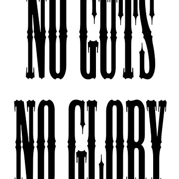 NO GUTS NO GLORY, Black on white by TOMSREDBUBBLE