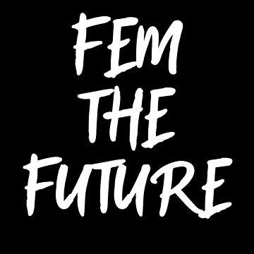 Fem the Future by heyrk