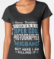I Never dreamed I'd grow up to be a super cool Photographer Husband Women's Premium T-Shirt