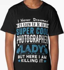 I Never dreamed I'd grow up to be a super cool Photographer Lady Long T-Shirt