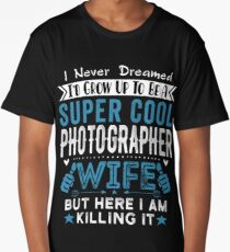 I Never dreamed I'd grow up to be a super cool Photographer Wife Long T-Shirt