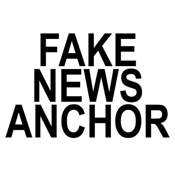 Fake News Anchor (black text) by Gewcebawcks