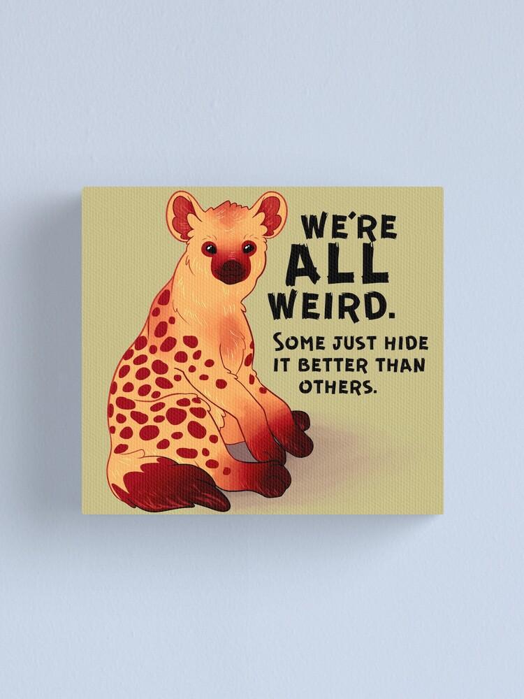 "Alternate view of ""We're ALL Weird"" Hyena Canvas Print"