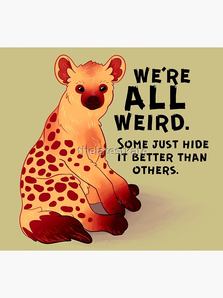 """""""We're ALL Weird"""" Hyena by thelatestkate"""