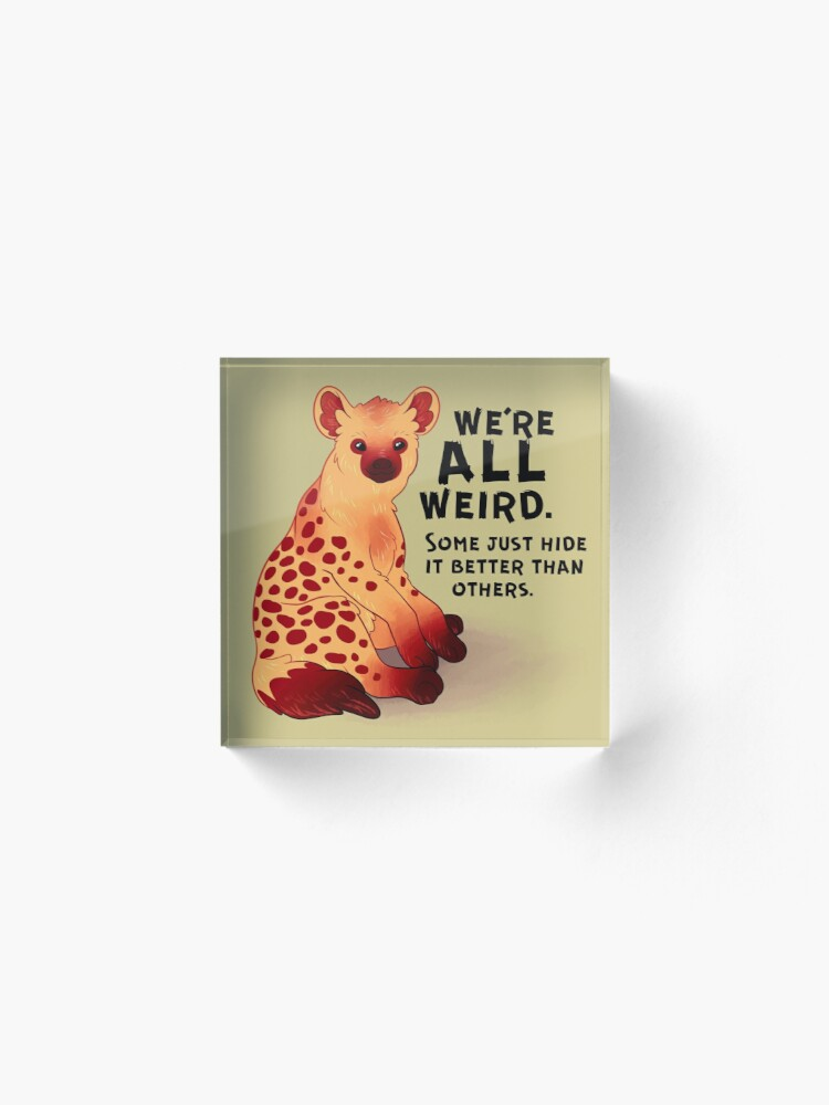 "Alternate view of ""We're ALL Weird"" Hyena Acrylic Block"