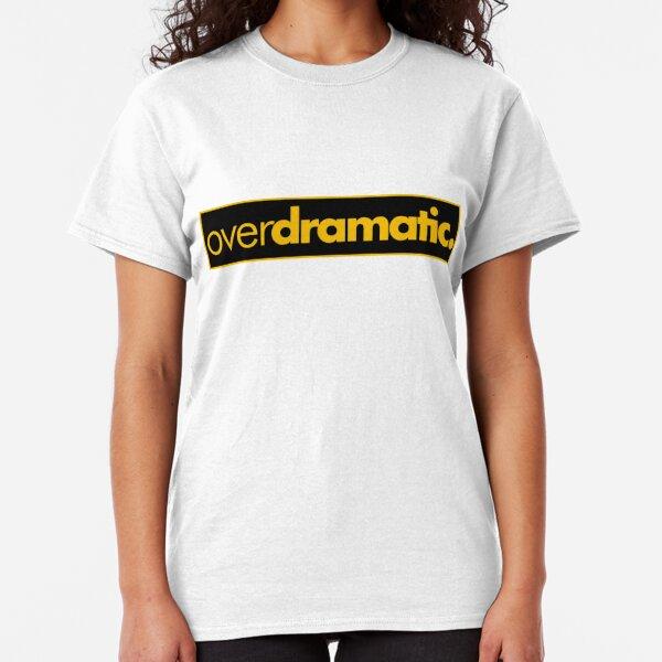 Overdramatic Classic T-Shirt
