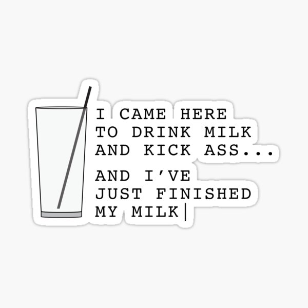 I Came Here To Drink Milk And Kick Ass... And I've Just Finished My Milk V2 Sticker