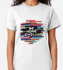 Be More Chill Classic T-Shirt