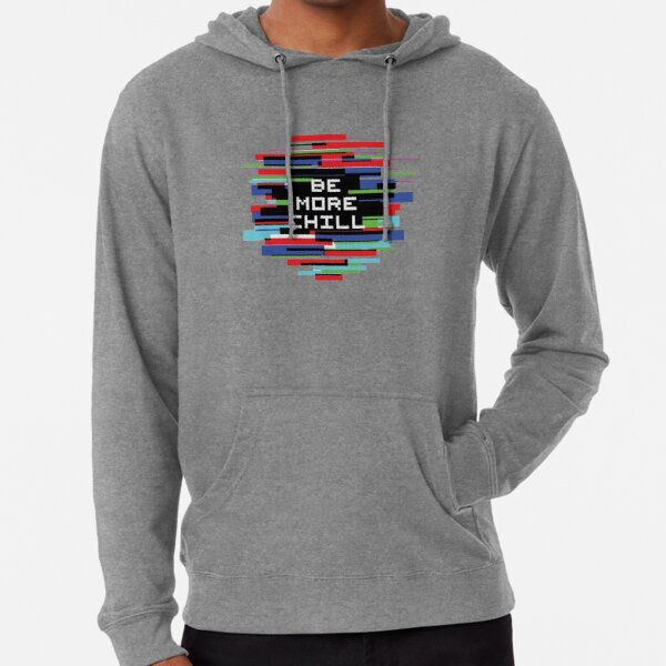 Be More Chill Lightweight Hoodie