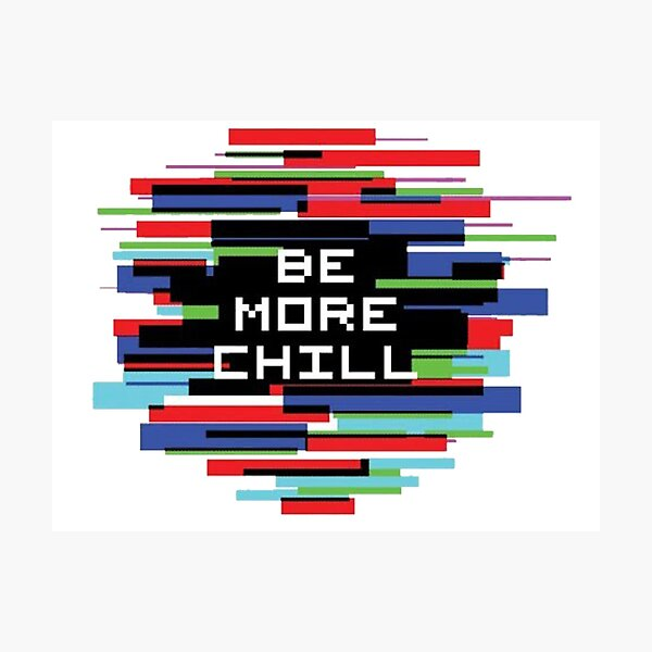 Be More Chill Photographic Print