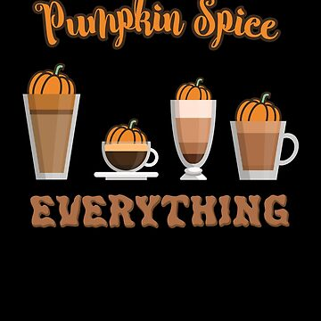 Pumpkin Spice Everything Coffees by hadicazvysavaca