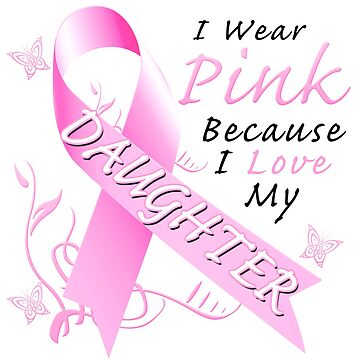 Breast Cancer Awareness I Wear Pink For My Daughter by magiktees