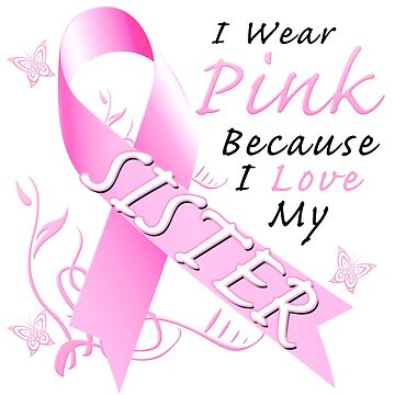 Breast Cancer Awareness I Wear Pink For My Sister by magiktees