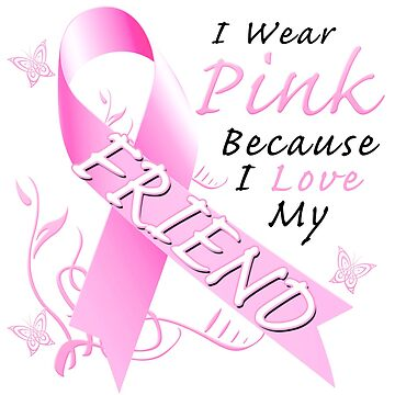 Breast Cancer Awareness I Wear Pink For My Friend by magiktees