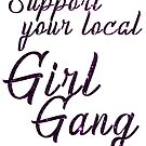 Support Your Local Girl Gang by bombshells